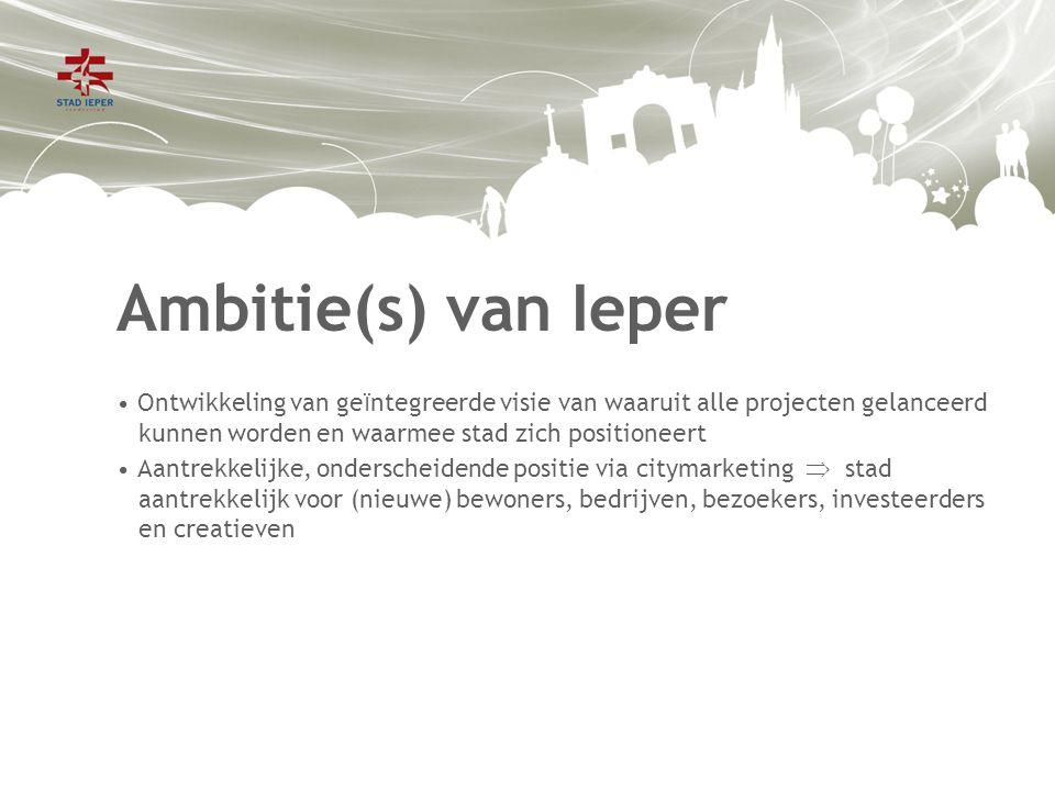 Ambitie(s) van Ieper Ontwikkeling van ge ï ntegreerde visie van waaruit alle projecten gelanceerd kunnen worden en waarmee stad zich positioneert Aantrekkelijke, onderscheidende positie via citymarketing  stad aantrekkelijk voor (nieuwe) bewoners, bedrijven, bezoekers, investeerders en creatieven