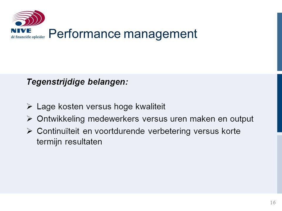 16 Tegenstrijdige belangen:  Lage kosten versus hoge kwaliteit  Ontwikkeling medewerkers versus uren maken en output  Continuïteit en voortdurende