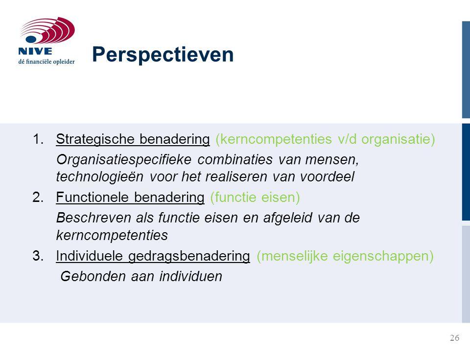 26 1.Strategische benadering (kerncompetenties v/d organisatie) Organisatiespecifieke combinaties van mensen, technologieën voor het realiseren van vo