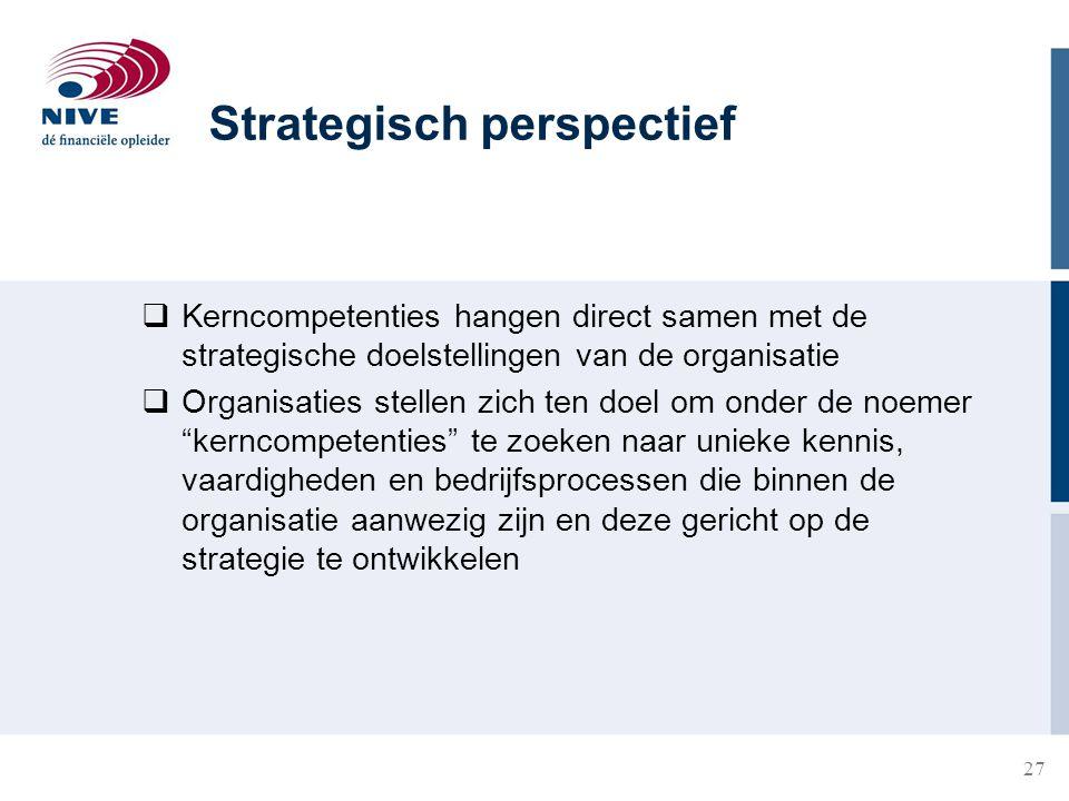 27  Kerncompetenties hangen direct samen met de strategische doelstellingen van de organisatie  Organisaties stellen zich ten doel om onder de noeme
