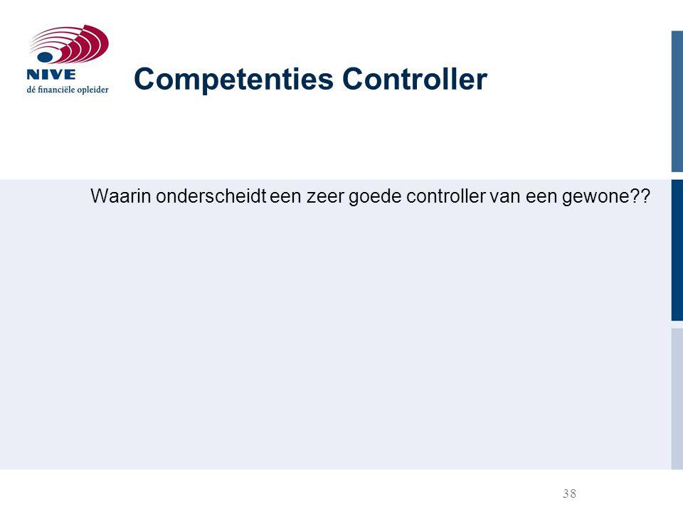 38 Waarin onderscheidt een zeer goede controller van een gewone?? Competenties Controller