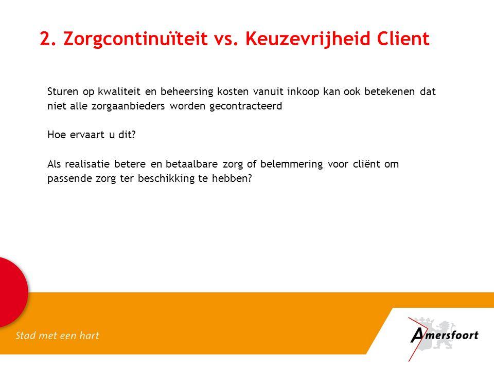 2. Zorgcontinuïteit vs. Keuzevrijheid Client Sturen op kwaliteit en beheersing kosten vanuit inkoop kan ook betekenen dat niet alle zorgaanbieders wor
