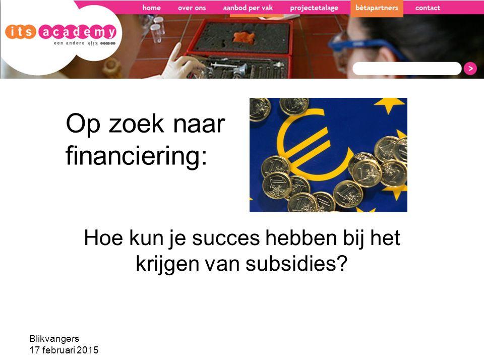 Op zoek naar financiering: Hoe kun je succes hebben bij het krijgen van subsidies? Blikvangers 17 februari 2015