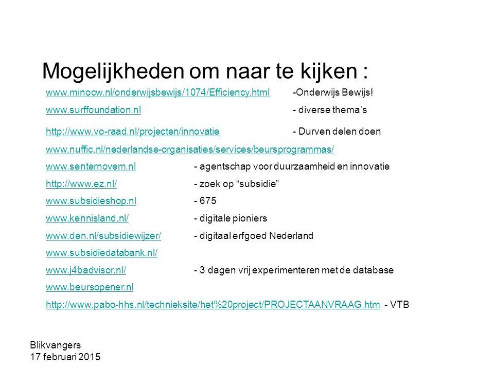 Blikvangers 17 februari 2015 Mogelijkheden om naar te kijken : www.minocw.nl/onderwijsbewijs/1074/Efficiency.htmlwww.minocw.nl/onderwijsbewijs/1074/Efficiency.html -Onderwijs Bewijs.