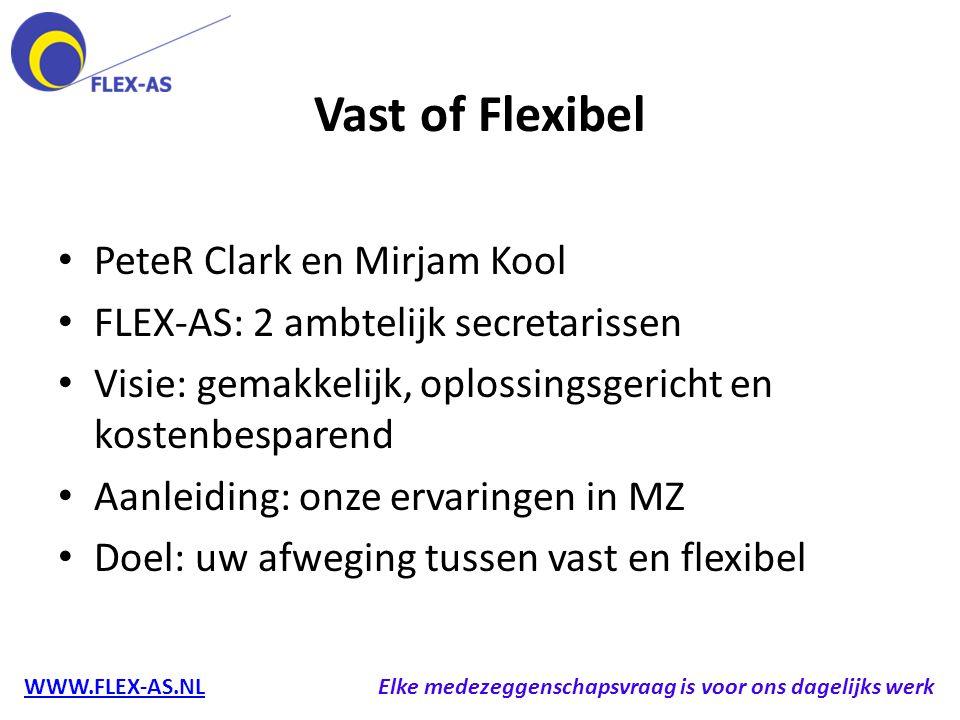 Vast of Flexibel PeteR Clark en Mirjam Kool FLEX-AS: 2 ambtelijk secretarissen Visie: gemakkelijk, oplossingsgericht en kostenbesparend Aanleiding: on