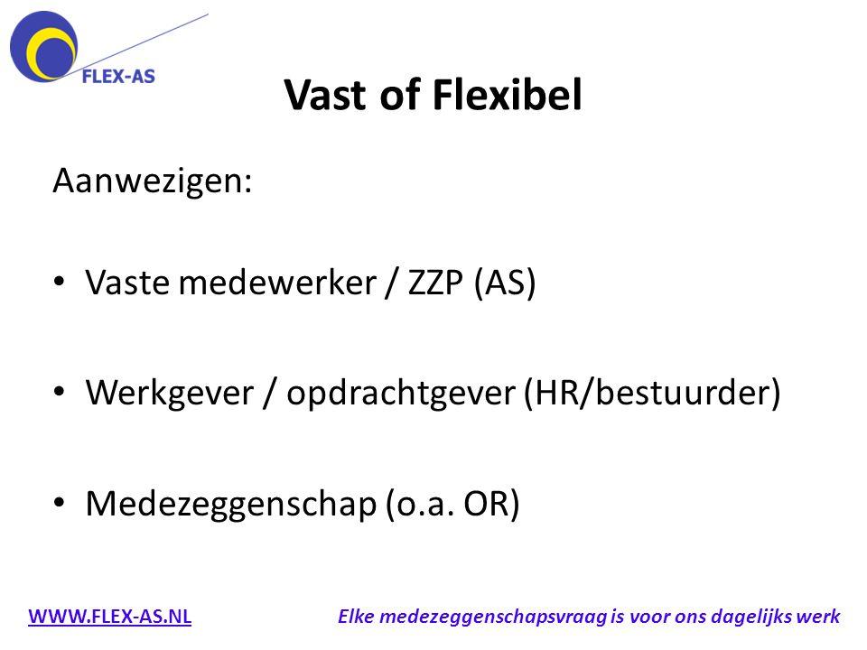 Vast of Flexibel Aanwezigen: Vaste medewerker / ZZP (AS) Werkgever / opdrachtgever (HR/bestuurder) Medezeggenschap (o.a. OR) WWW.FLEX-AS.NL Elke medez