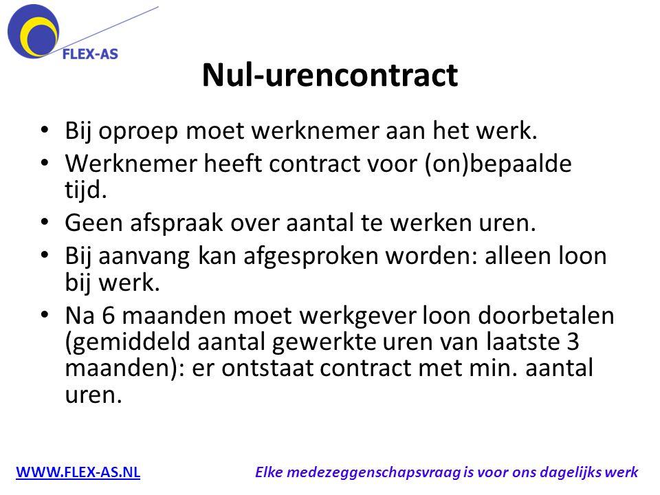 Nul-urencontract Bij oproep moet werknemer aan het werk. Werknemer heeft contract voor (on)bepaalde tijd. Geen afspraak over aantal te werken uren. Bi