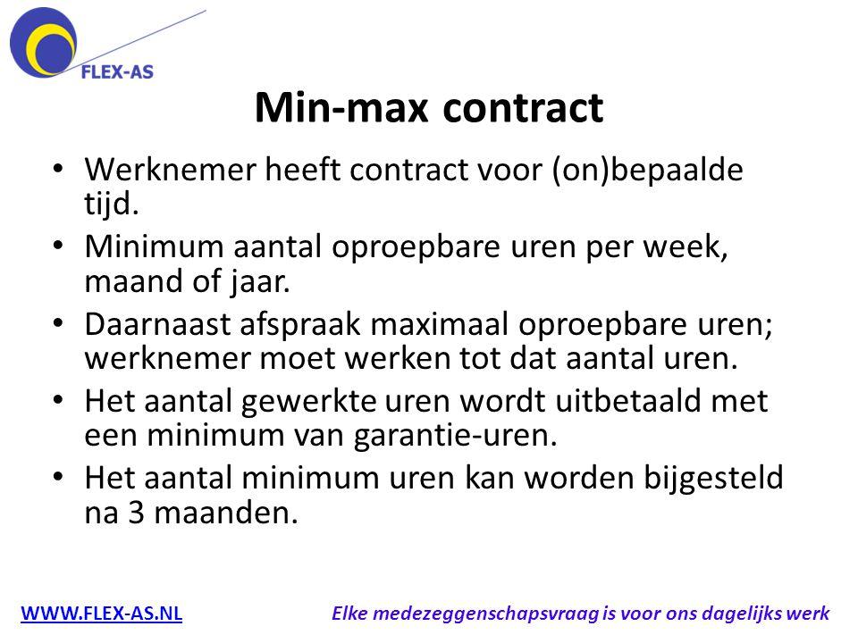Min-max contract Werknemer heeft contract voor (on)bepaalde tijd. Minimum aantal oproepbare uren per week, maand of jaar. Daarnaast afspraak maximaal