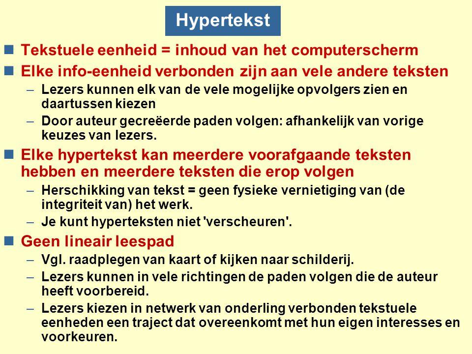 Hypertekst nTekstuele eenheid = inhoud van het computerscherm nElke info-eenheid verbonden zijn aan vele andere teksten –Lezers kunnen elk van de vele