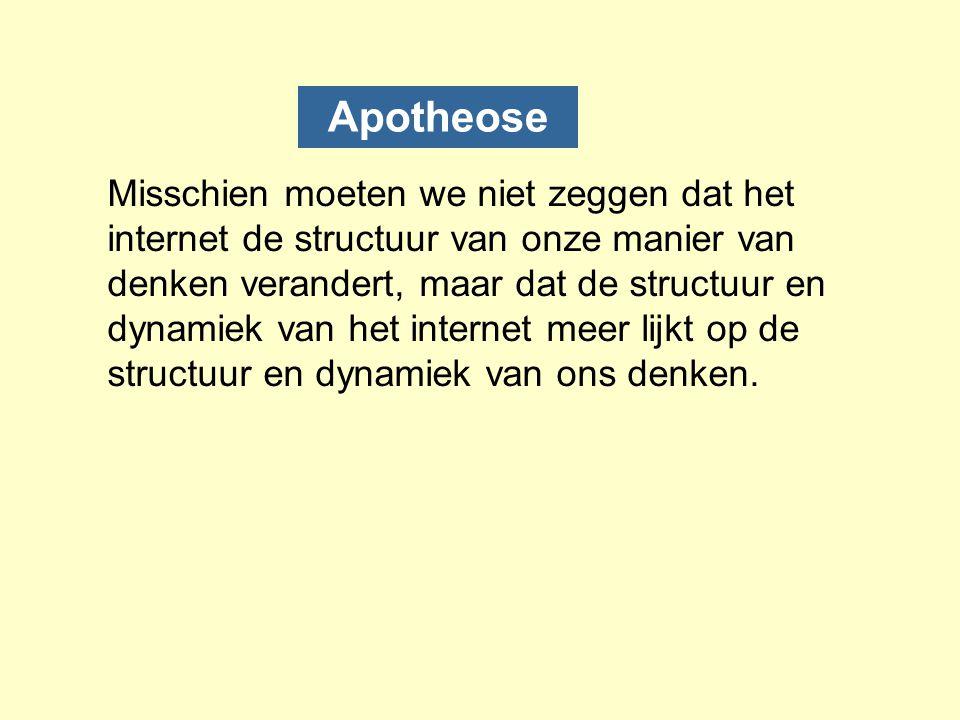 Apotheose Misschien moeten we niet zeggen dat het internet de structuur van onze manier van denken verandert, maar dat de structuur en dynamiek van he