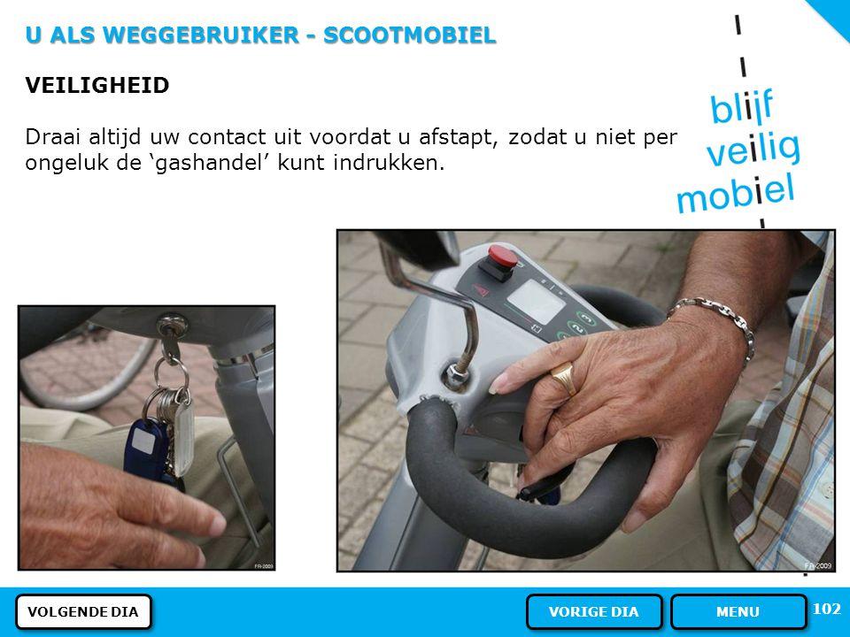U ALS WEGGEBRUIKER - SCOOTMOBIEL VOORRANG Op de scootmobiel bent u bestuurder. Haaientanden: U verleent voorrang aan andere bestuurders. 101 VOLGENDE
