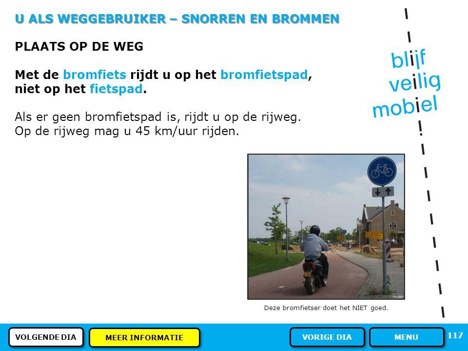 U ALS WEGGEBRUIKER – SNORREN EN BROMMEN DE SNORFIETS Blauwe kentekenplaat Maximaal 25 km/uur Geen helmplicht Bromfietsrijbewijs verplicht WA-verzekeri