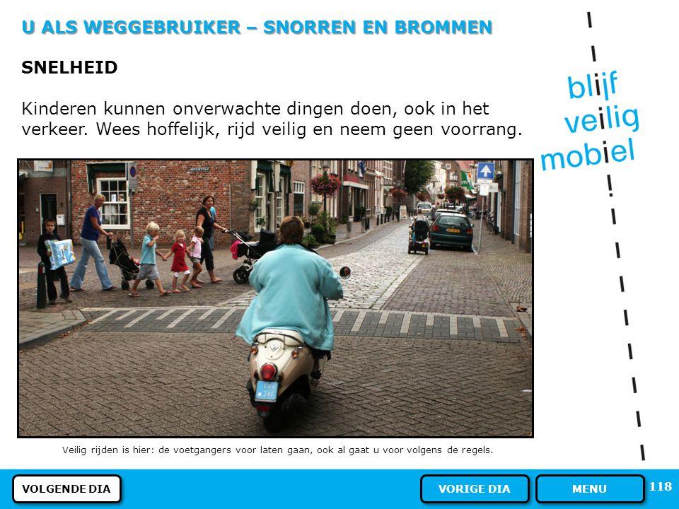 U ALS WEGGEBRUIKER – SNORREN EN BROMMEN PLAATS OP DE WEG Met de bromfiets rijdt u op het bromfietspad, niet op het fietspad. Als er geen bromfietspad