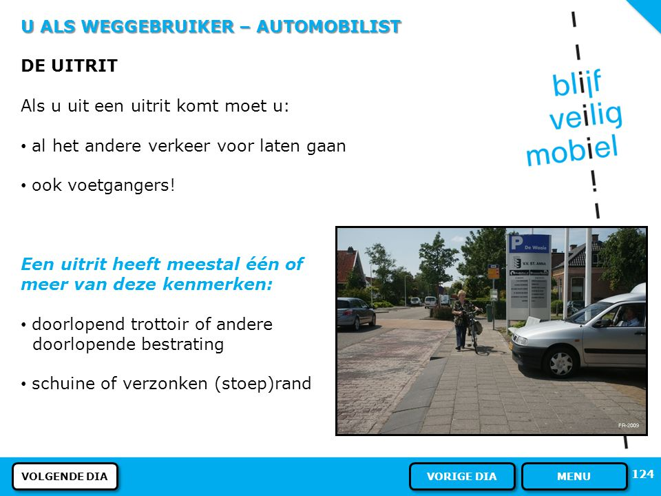 U ALS WEGGEBRUIKER – AUTOMOBILIST ACHTERUIT RIJDEN Als u achteruit rijdt moet u: al het andere verkeer voor laten gaan uw autogordel dragen 123 VOLGEN