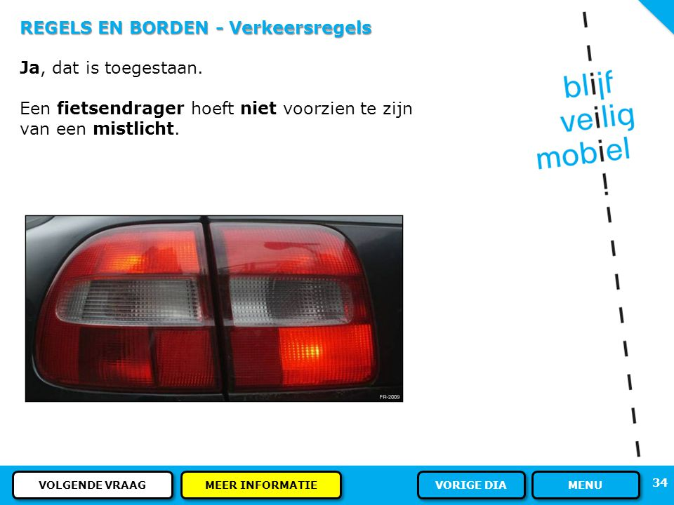 33 REGELS EN BORDEN - Verkeersregels Deze fietsendrager heeft geen mistlicht, mag dat? ANTWOORD MENU
