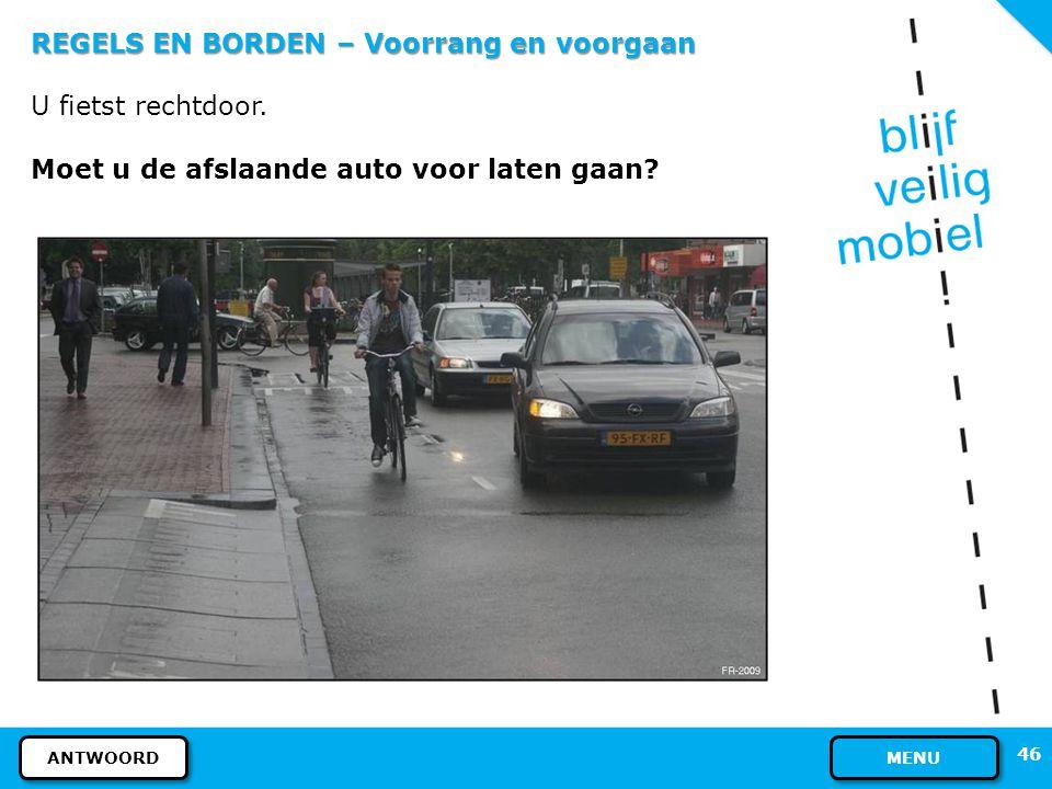 REGELS EN BORDEN – Voorrang en voorgaan Ja, u moet de witte auto voor laten gaan. In deze situatie gaat de bestuurder voor op de voetganger. 1 1 2 2 4