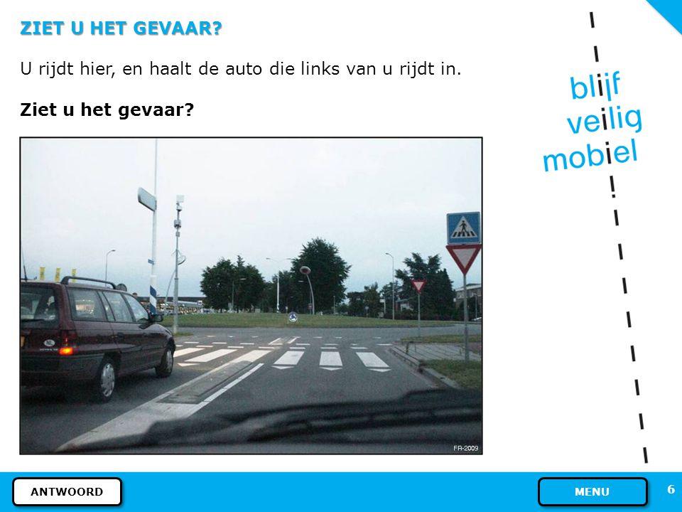 5 ZIET U HET GEVAAR? Had u de bestuurder in de auto zien zitten? Houd altijd genoeg afstand tot geparkeerde auto's. MENU VOLGENDE VRAAG VORIGE DIA