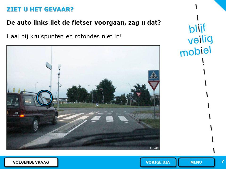 6 ZIET U HET GEVAAR? U rijdt hier, en haalt de auto die links van u rijdt in. Ziet u het gevaar? MENU ANTWOORD