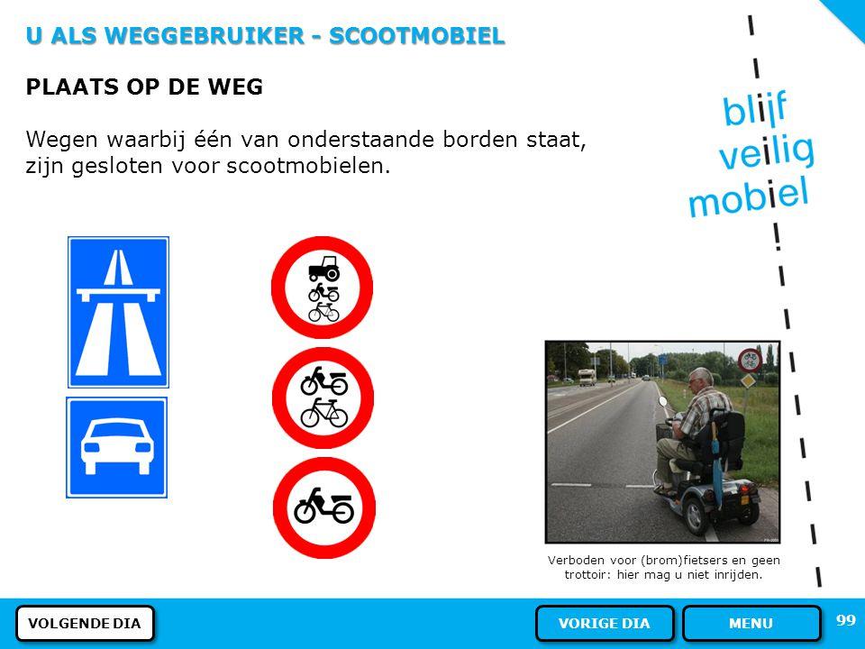 U ALS WEGGEBRUIKER - SCOOTMOBIEL PLAATS OP DE WEG Als scootmobielbestuurder mag u kiezen tussen het (brom)fietspad en het trottoir. 98 MEER INFORMATIE