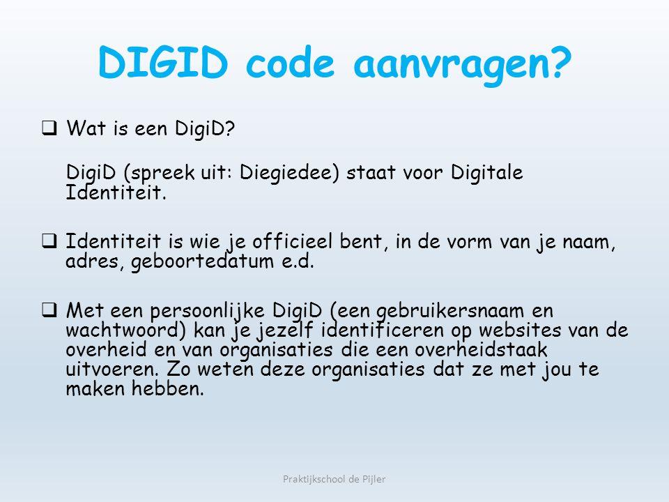 Waar vraag je de DigiD code aan? https://www.digid.nl/ Praktijkschool de Pijler