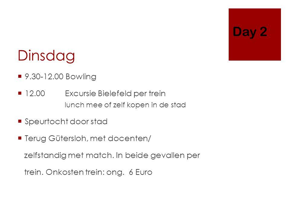 Dinsdag  9.30-12.00 Bowling  12.00 Excursie Bielefeld per trein lunch mee of zelf kopen in de stad  Speurtocht door stad  Terug Gütersloh, met docenten/ zelfstandig met match.