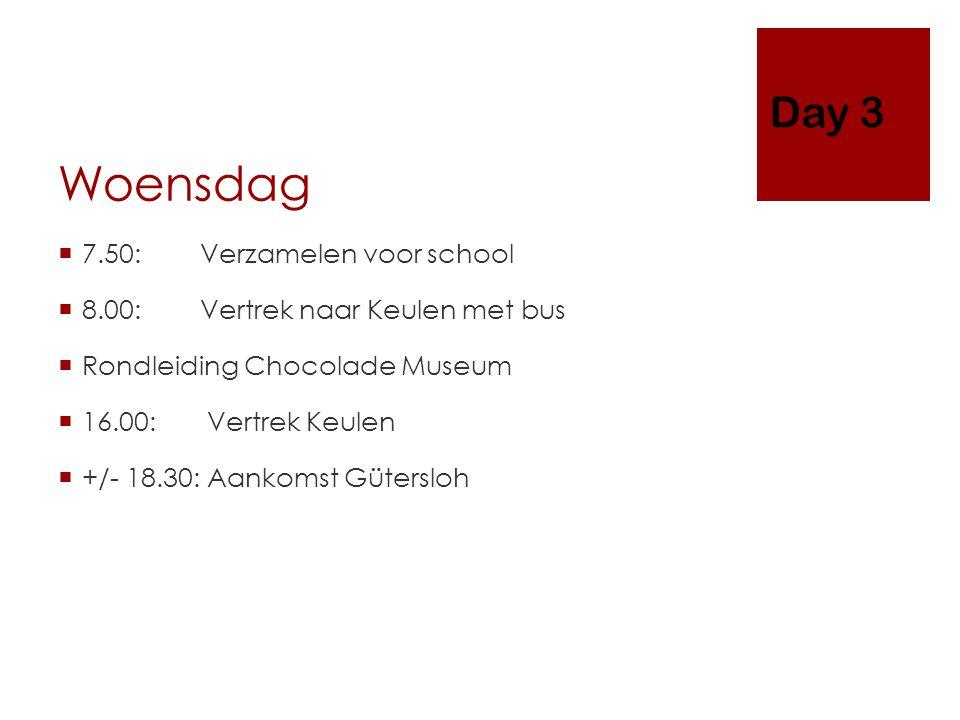 Woensdag  7.50: Verzamelen voor school  8.00: Vertrek naar Keulen met bus  Rondleiding Chocolade Museum  16.00: Vertrek Keulen  +/- 18.30: Aankomst Gütersloh Day 3