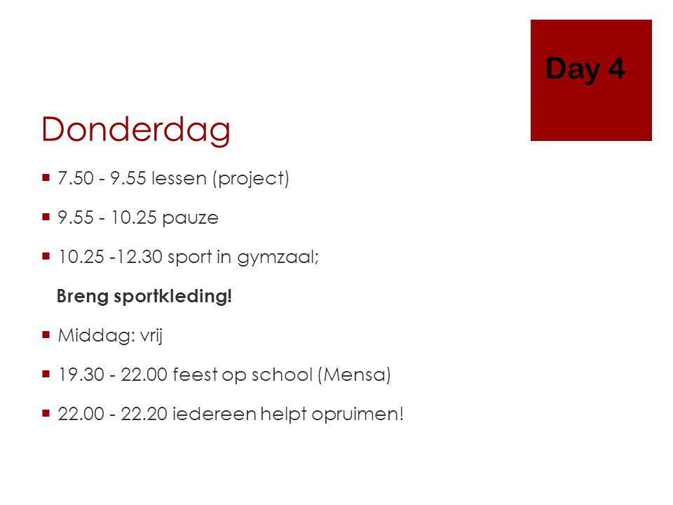 Donderdag  7.50 - 9.55 lessen (project)  9.55 - 10.25 pauze  10.25 -12.30 sport in gymzaal; Breng sportkleding.