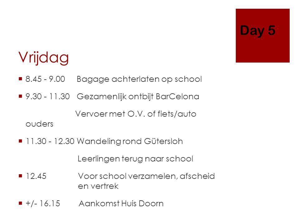 Vrijdag  8.45 - 9.00 Bagage achterlaten op school  9.30 - 11.30 Gezamenlijk ontbijt BarCelona Vervoer met O.V.