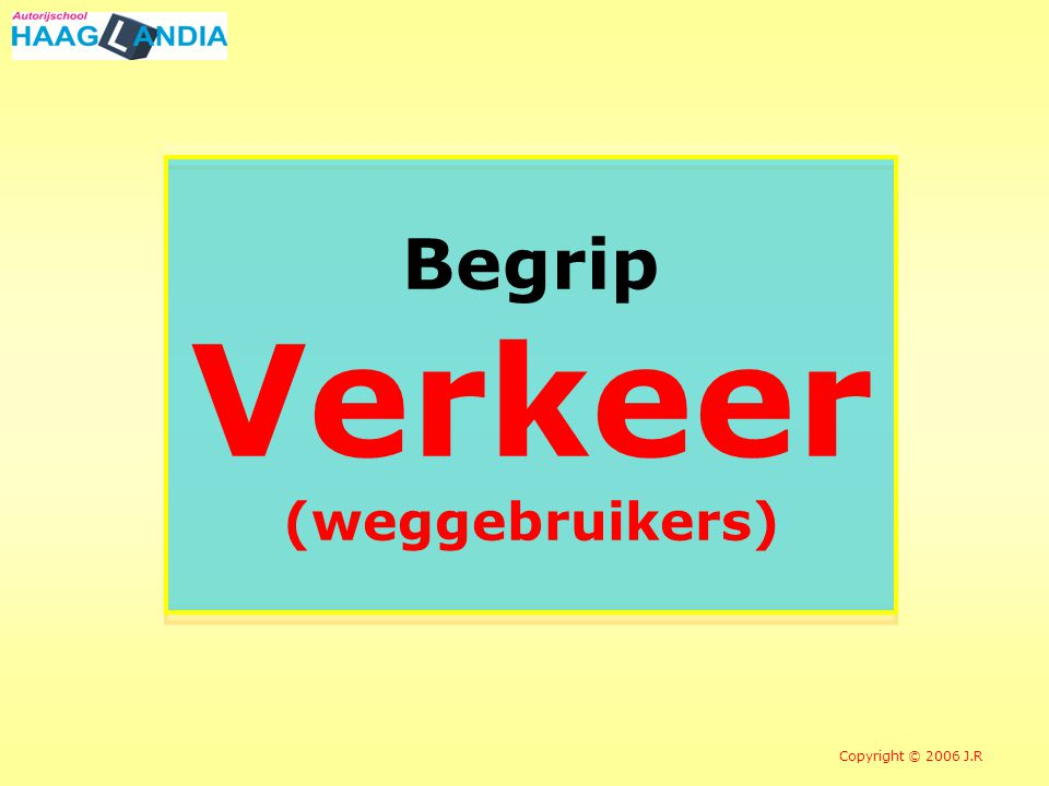 5 Begrip Verkeer (weggebruikers) Copyright © 2006 J.R