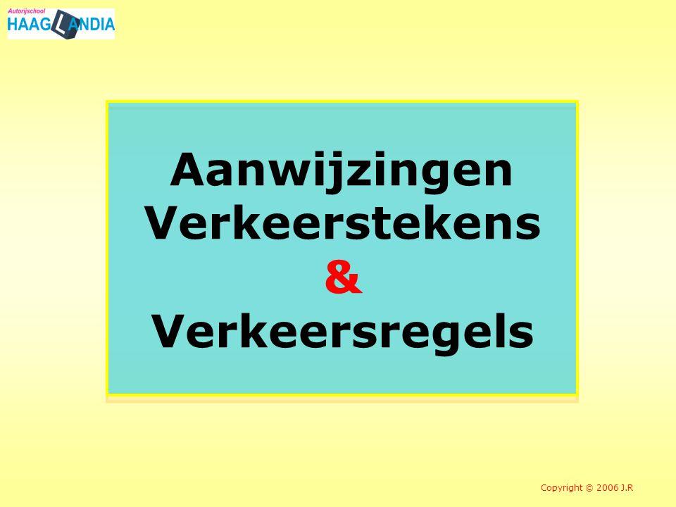 8 Aanwijzingen Verkeerstekens & Verkeersregels Copyright © 2006 J.R