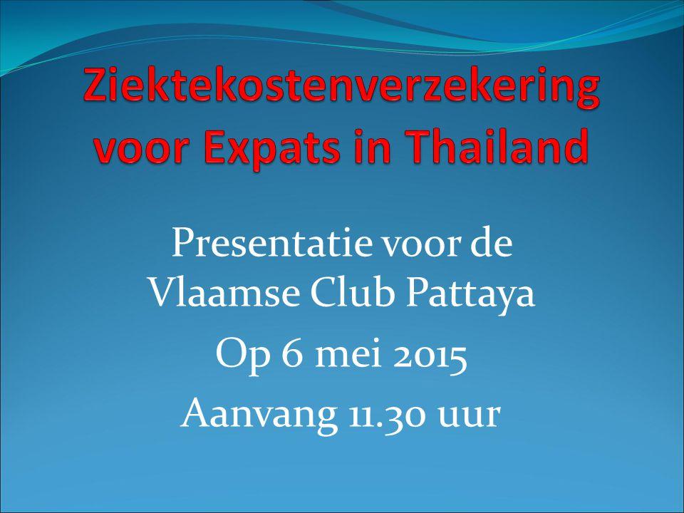 Presentatie voor de Vlaamse Club Pattaya Op 6 mei 2015 Aanvang 11.30 uur