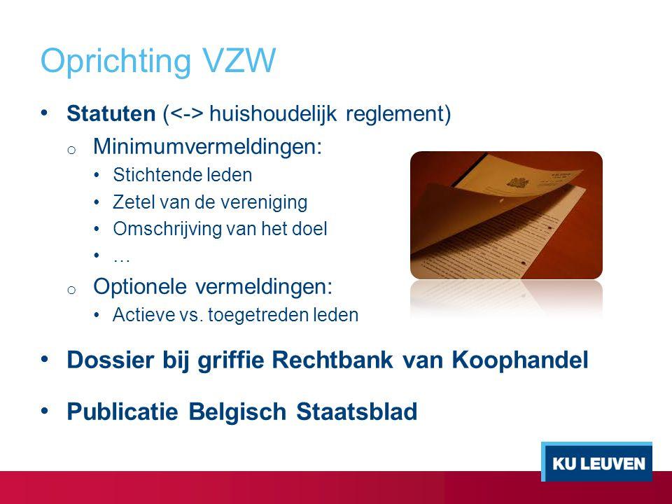 Oprichting VZW Statuten ( huishoudelijk reglement) o Minimumvermeldingen: Stichtende leden Zetel van de vereniging Omschrijving van het doel … o Optionele vermeldingen: Actieve vs.