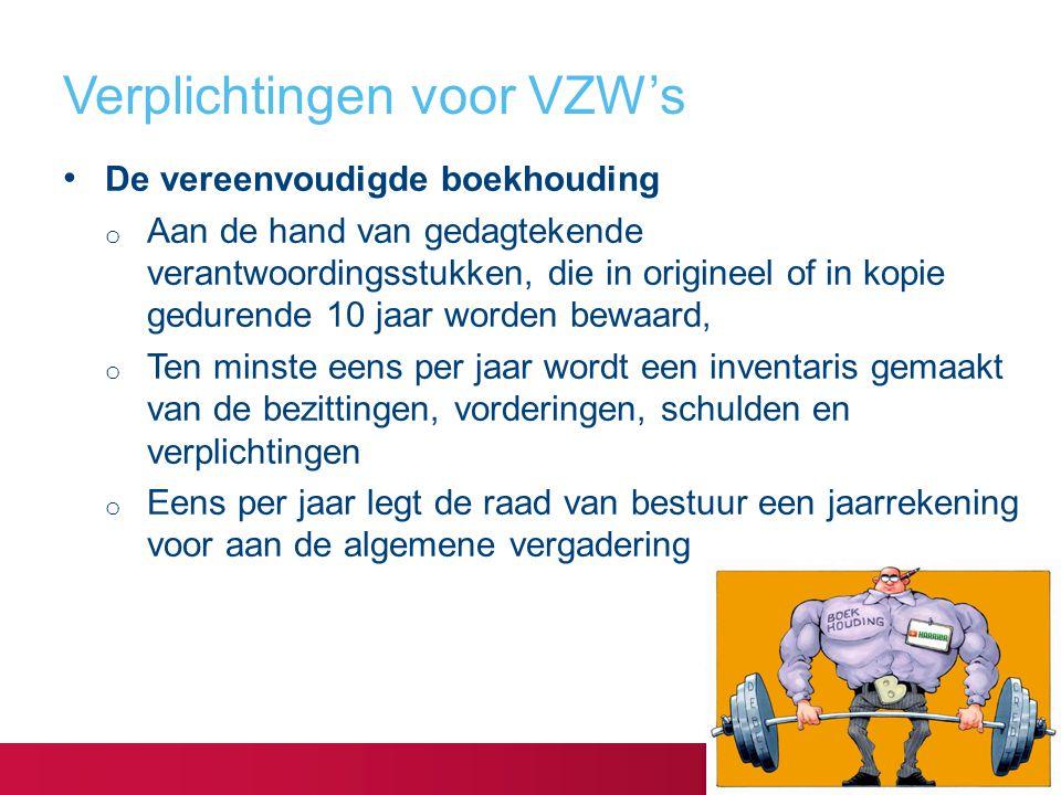 Verplichtingen voor VZW's De vereenvoudigde boekhouding o Aan de hand van gedagtekende verantwoordingsstukken, die in origineel of in kopie gedurende
