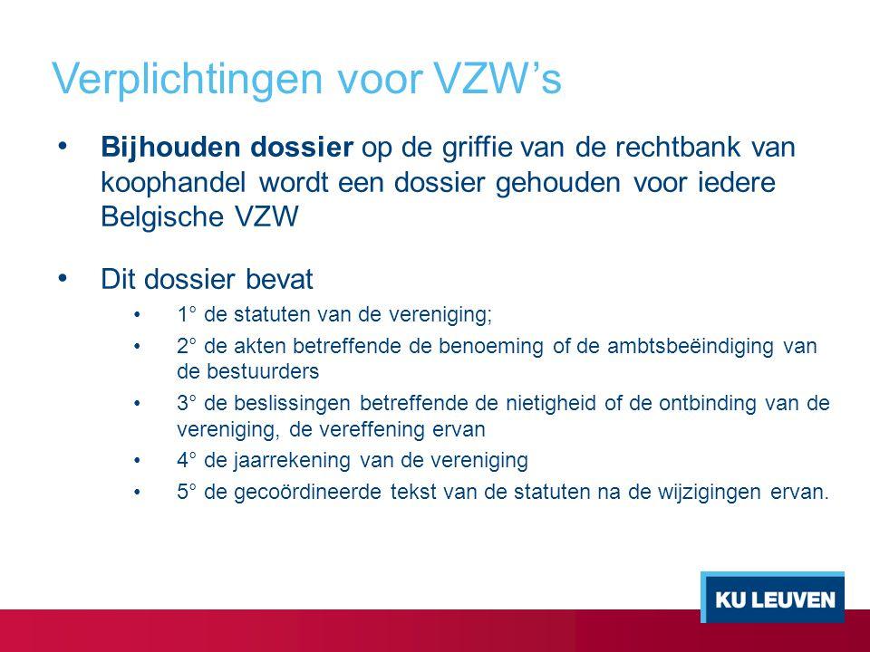 Verplichtingen voor VZW's Bijhouden dossier op de griffie van de rechtbank van koophandel wordt een dossier gehouden voor iedere Belgische VZW Dit dos