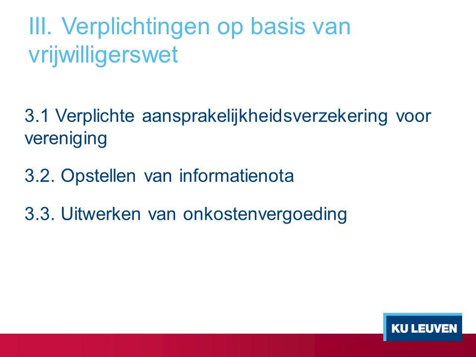 III. Verplichtingen op basis van vrijwilligerswet 3.1 Verplichte aansprakelijkheidsverzekering voor vereniging 3.2. Opstellen van informatienota 3.3.