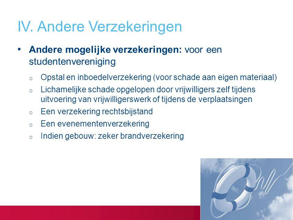 Andere mogelijke verzekeringen: voor een studentenvereniging o Opstal en inboedelverzekering (voor schade aan eigen materiaal) o Lichamelijke schade o