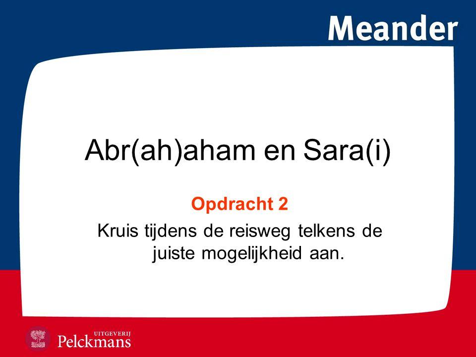 Abr(ah)aham en Sara(i) Opdracht 2 Kruis tijdens de reisweg telkens de juiste mogelijkheid aan.