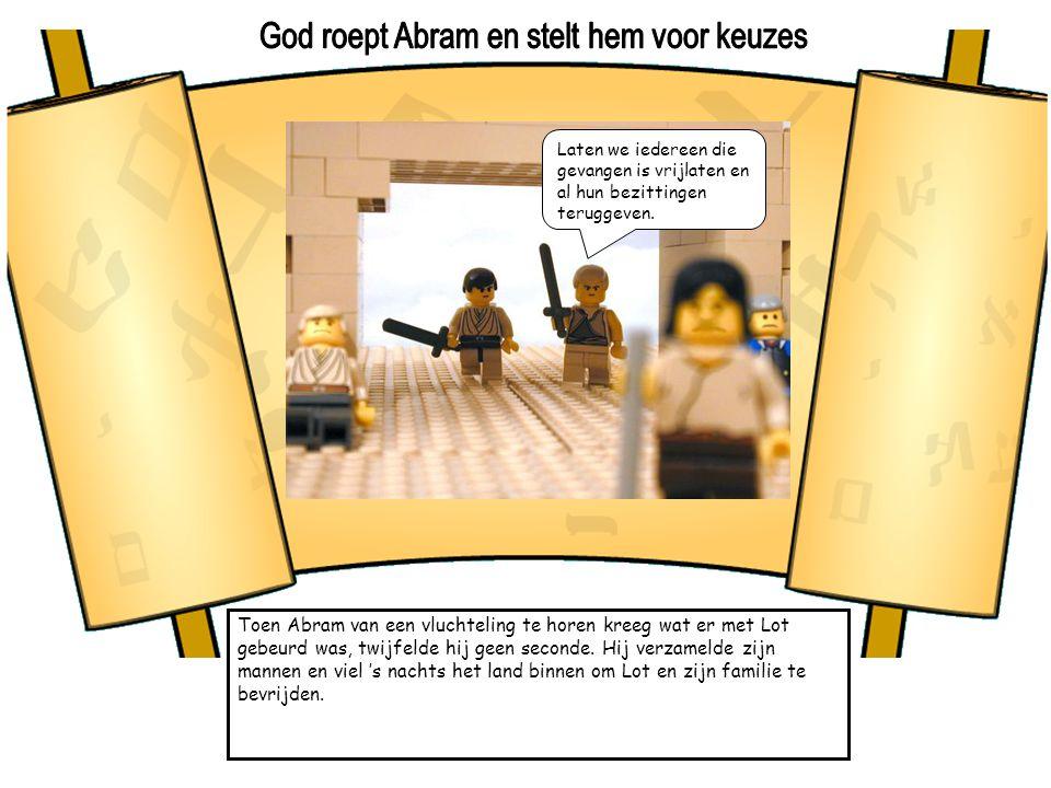 Toen Abram van een vluchteling te horen kreeg wat er met Lot gebeurd was, twijfelde hij geen seconde. Hij verzamelde zijn mannen en viel 's nachts het