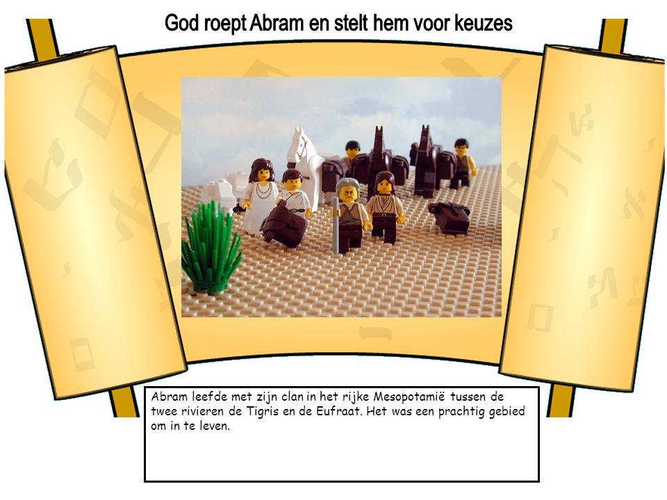 Abram leefde met zijn clan in het rijke Mesopotamië tussen de twee rivieren de Tigris en de Eufraat. Het was een prachtig gebied om in te leven.