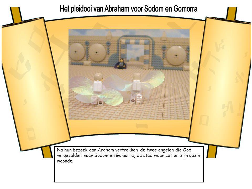 Na hun bezoek aan Araham vertrokken de twee engelen die God vergezelden naar Sodom en Gomorra, de stad waar Lot en zijn gezin woonde.
