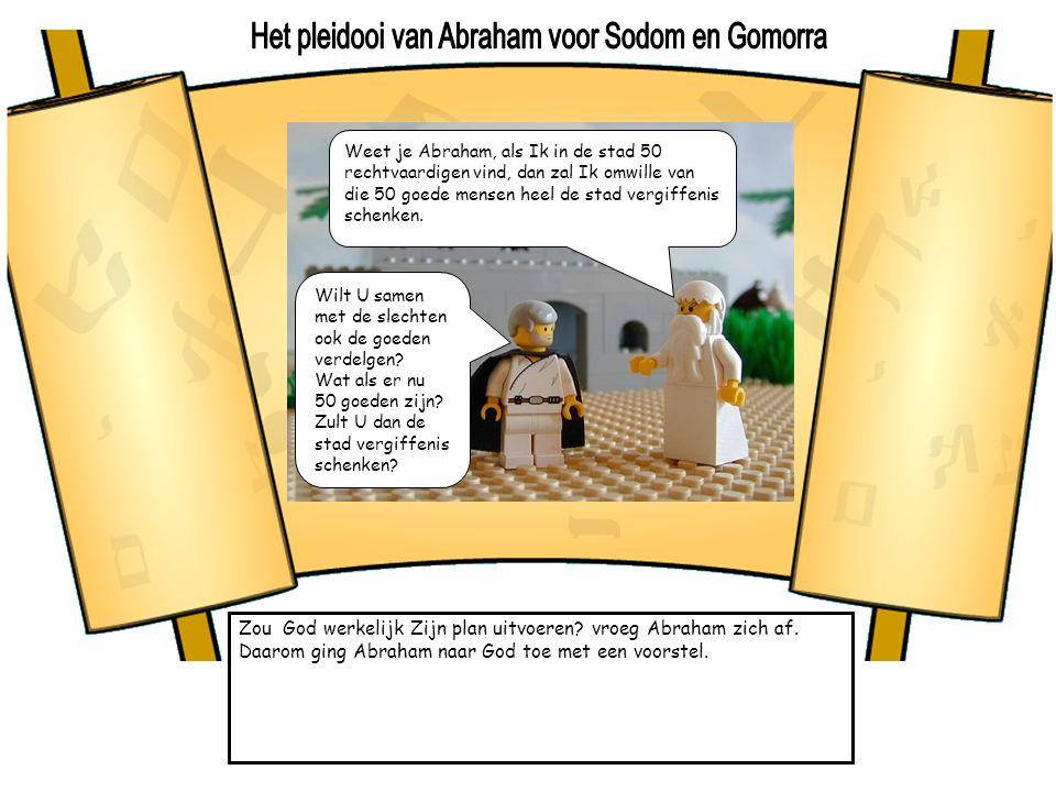 Zou God werkelijk Zijn plan uitvoeren? vroeg Abraham zich af. Daarom ging Abraham naar God toe met een voorstel. Weet je Abraham, als Ik in de stad 50