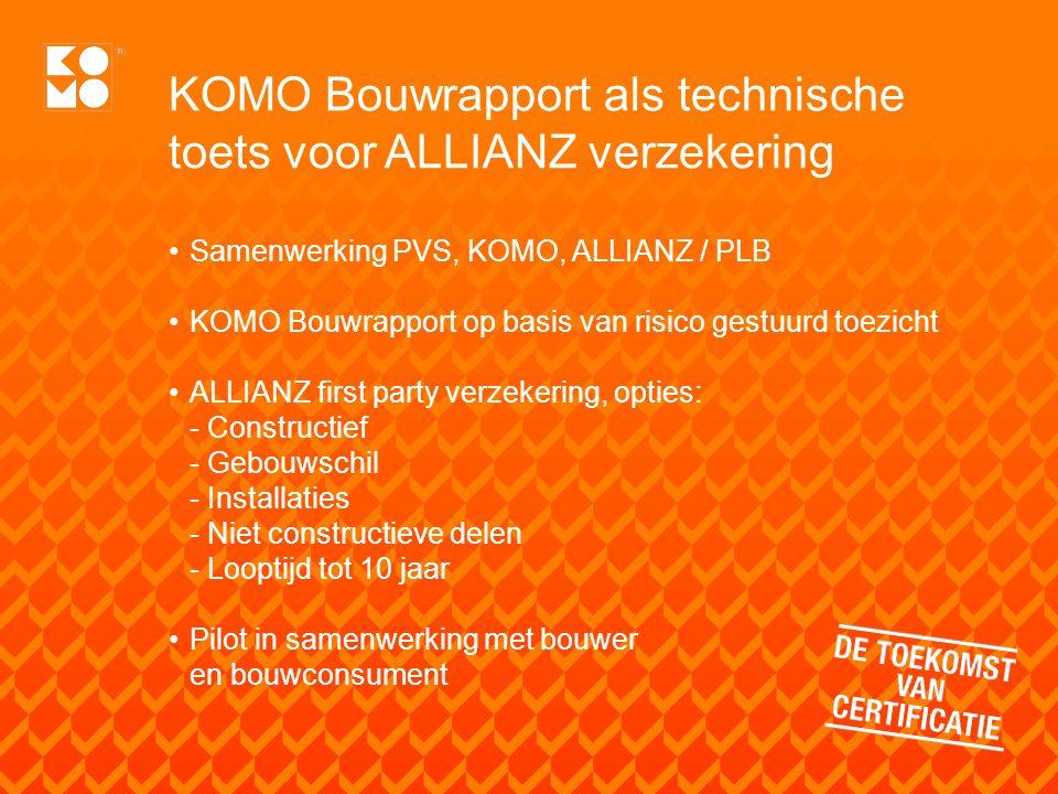 KOMO Bouwrapport als technische toets voor ALLIANZ verzekering Samenwerking PVS, KOMO, ALLIANZ / PLB KOMO Bouwrapport op basis van risico gestuurd toe
