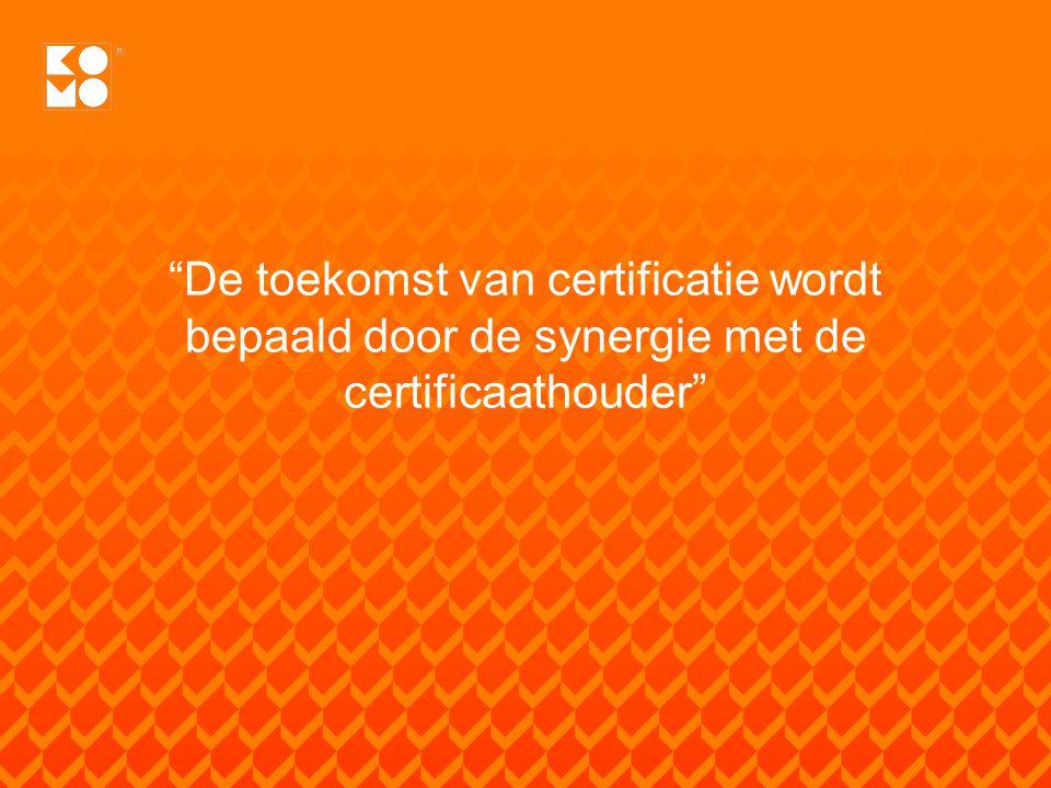"""""""De toekomst van certificatie wordt bepaald door de synergie met de certificaathouder"""""""