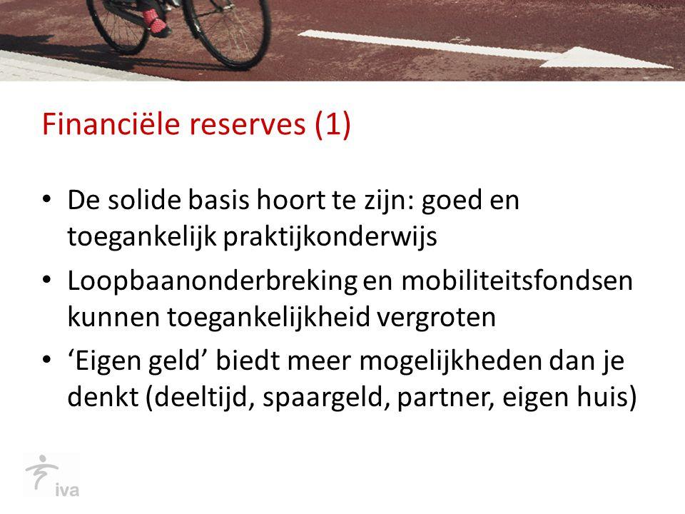 Financiële reserves (1) De solide basis hoort te zijn: goed en toegankelijk praktijkonderwijs Loopbaanonderbreking en mobiliteitsfondsen kunnen toegan