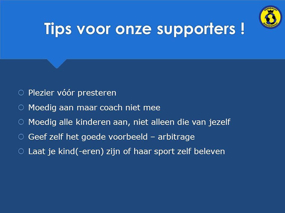 Tips voor onze supporters .