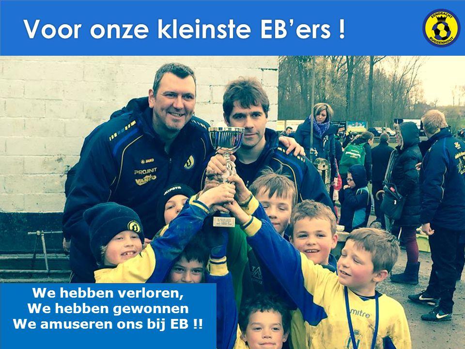 Voor onze kleinste EB'ers ! We hebben verloren, We hebben gewonnen We amuseren ons bij EB !!