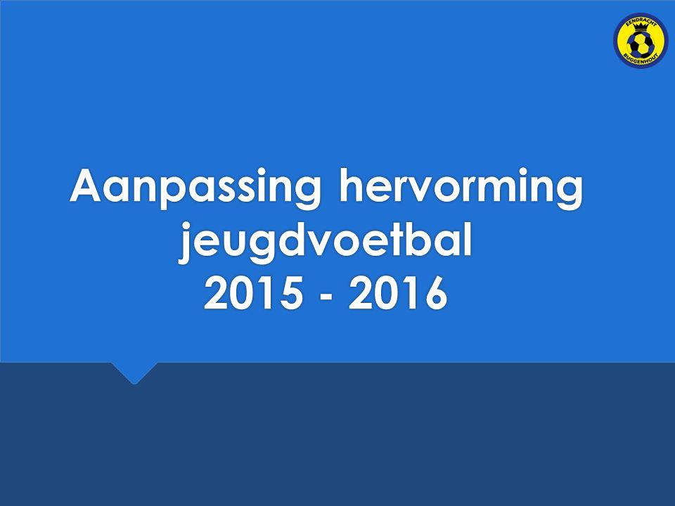 Aanpassing hervorming jeugdvoetbal 2015 - 2016