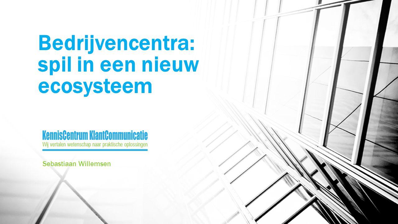 Bedrijvencentra: spil in een nieuw ecosysteem Sebastiaan Willemsen