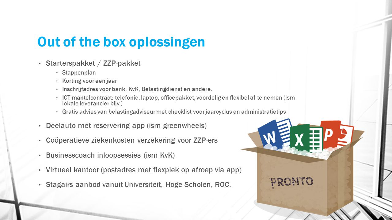 Out of the box oplossingen Starterspakket / ZZP-pakket Stappenplan Korting voor een jaar Inschrijfadres voor bank, KvK, Belastingdienst en andere. ICT