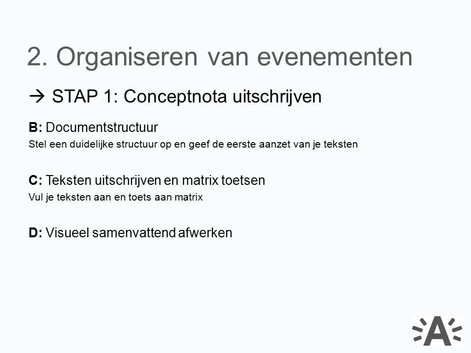  STAP 1: Conceptnota uitschrijven B: Documentstructuur Stel een duidelijke structuur op en geef de eerste aanzet van je teksten C: Teksten uitschrijv